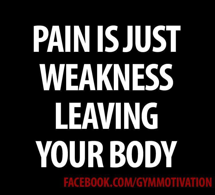 Pain is your weakness